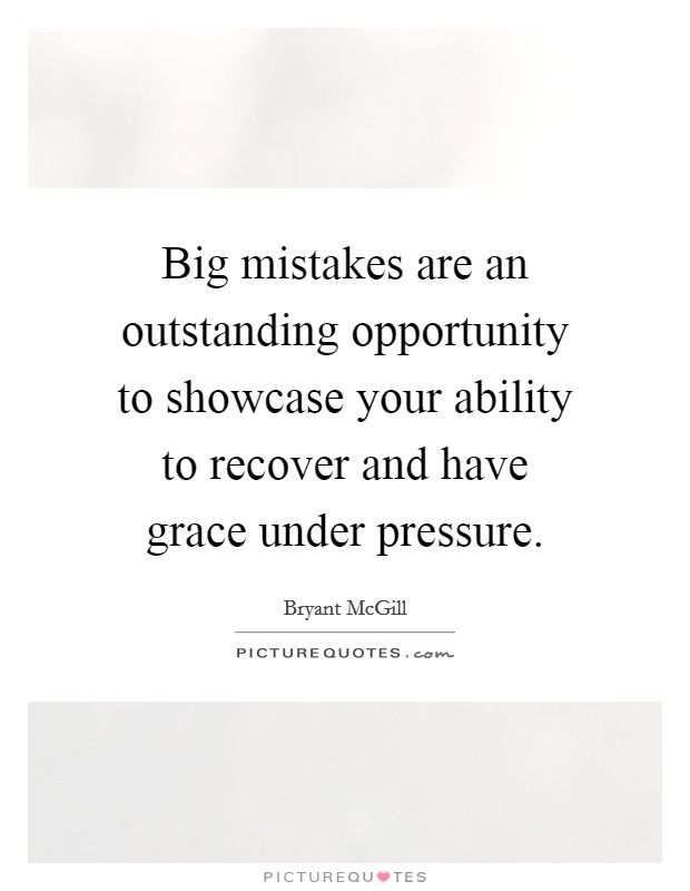 Big mistakes are an outstanding opportunity to showcase your ability to recover and have grace under pressure Picture Quote #1