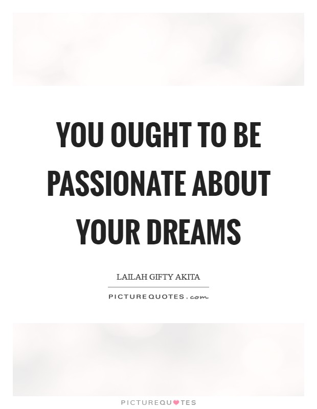 You ought to be passionate about your dreams Picture Quote #1