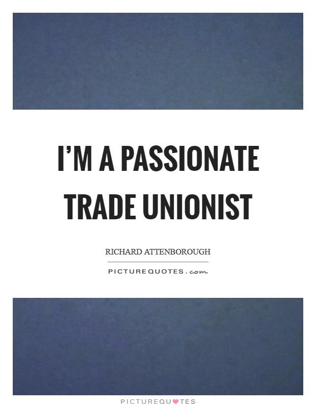 I'm a passionate trade unionist Picture Quote #1