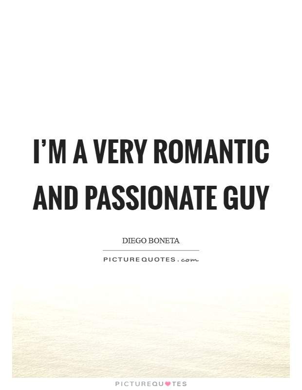 I'm a very romantic and passionate guy Picture Quote #1
