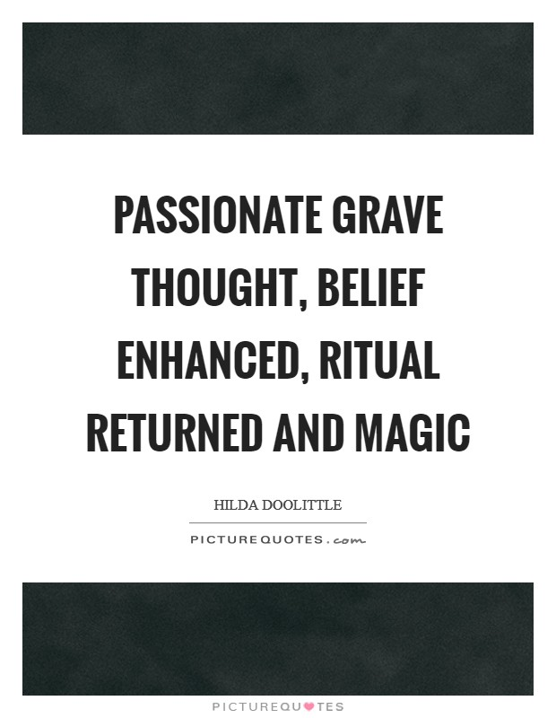 Passionate grave thought, belief enhanced, ritual returned and magic Picture Quote #1