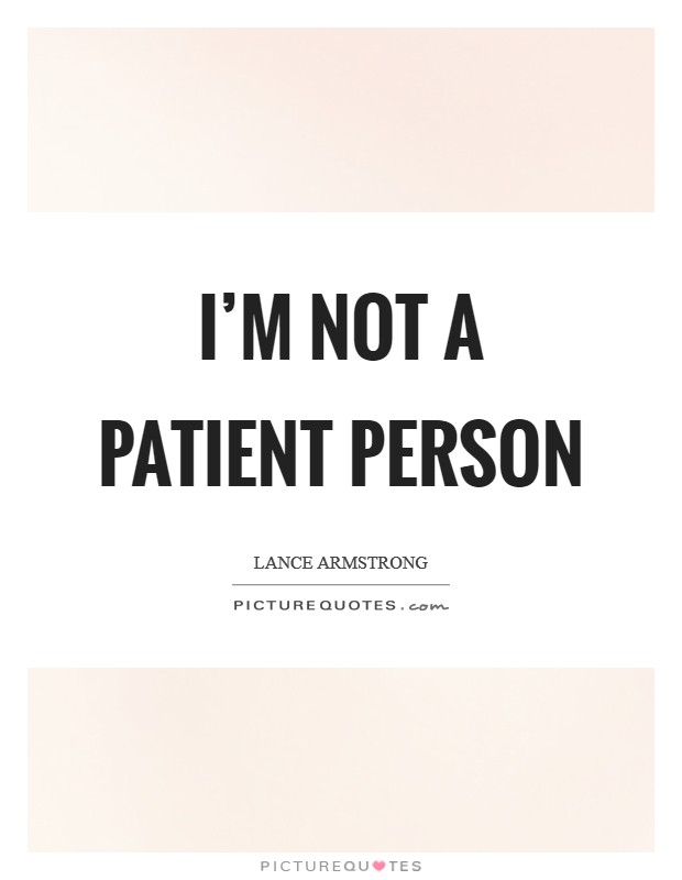 I'm not a patient person Picture Quote #1