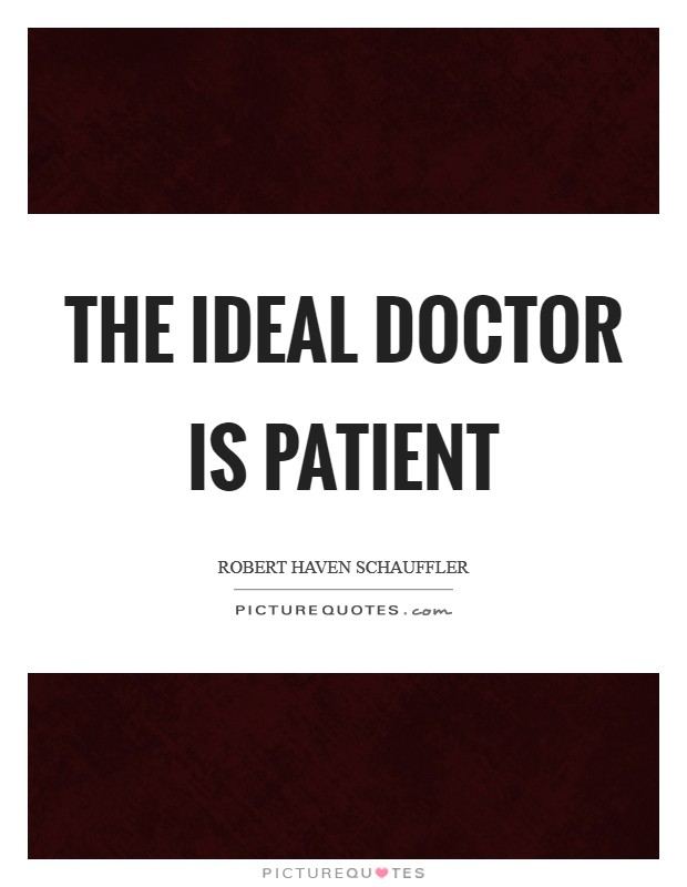 The ideal doctor is patient Picture Quote #1
