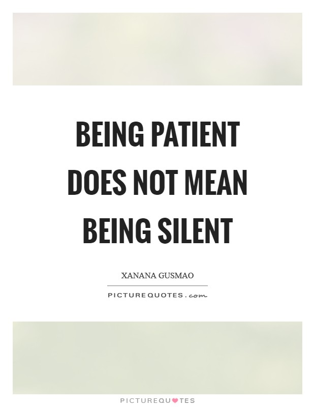 Being patient does not mean being silent Picture Quote #1
