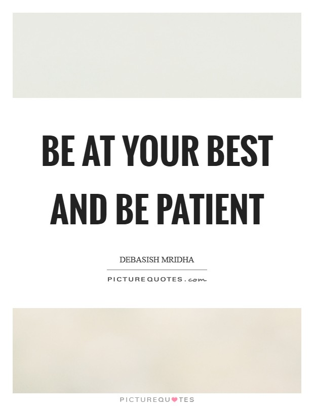 Be at your best and be patient Picture Quote #1