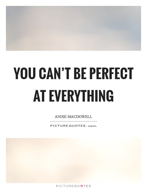 You can't be perfect at everything Picture Quote #1