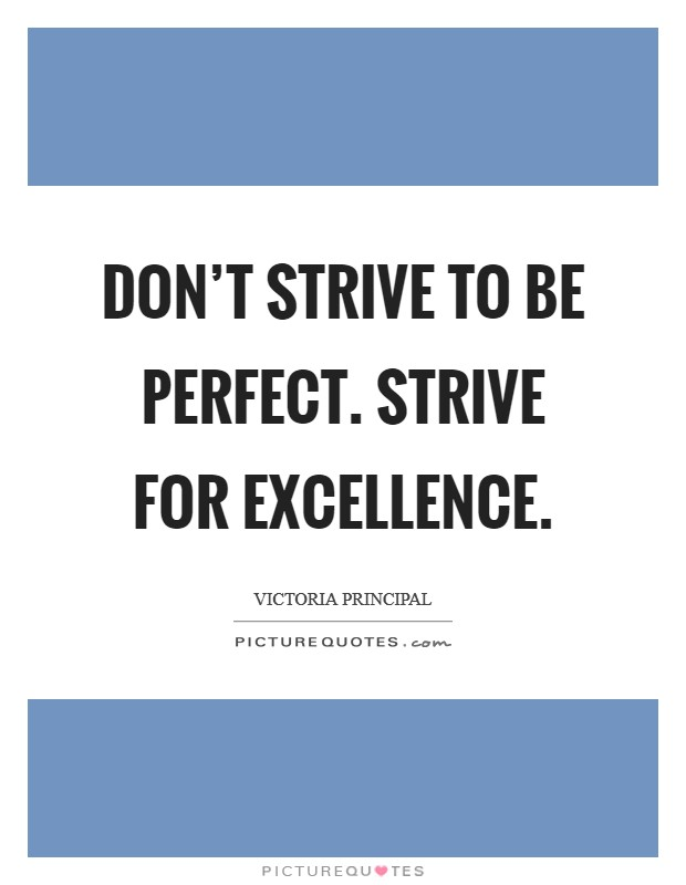 Don't strive to be perfect. Strive for excellence Picture Quote #1