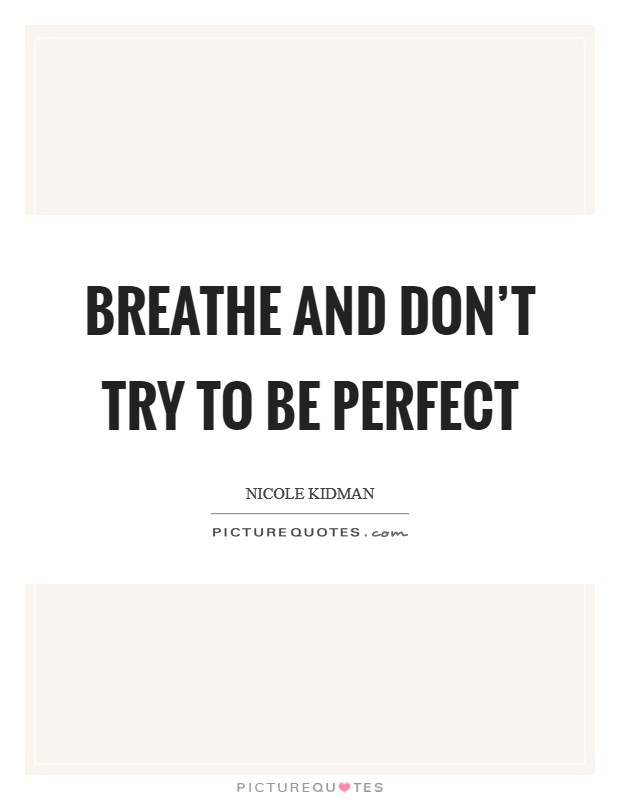 Breathe and don't try to be perfect Picture Quote #1