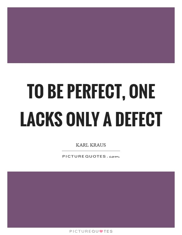 To be perfect, one lacks only a defect Picture Quote #1