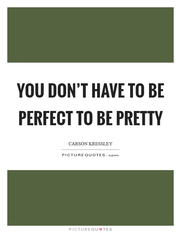 You don't have to be perfect to be pretty Picture Quote #1