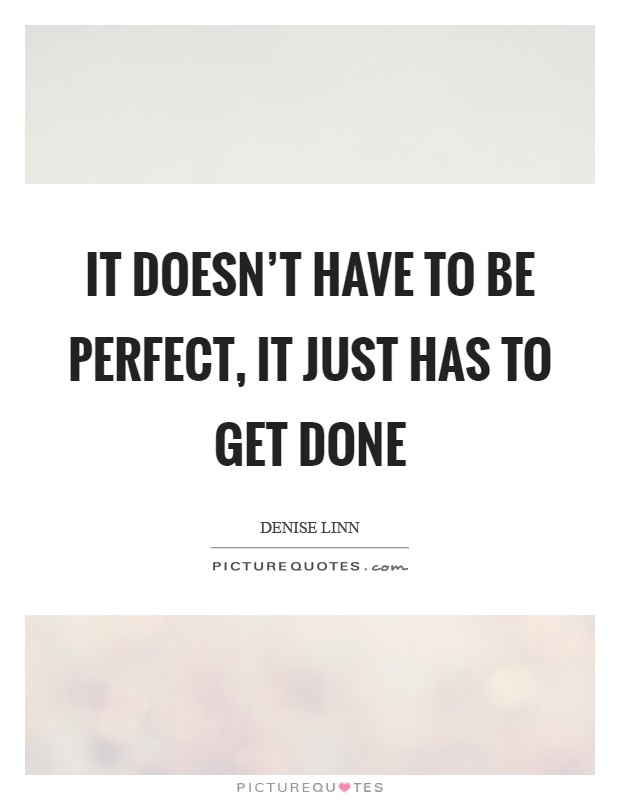 It doesn't have to be perfect, it just has to get done Picture Quote #1
