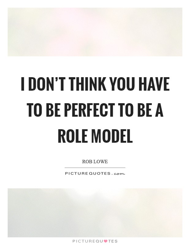 I don't think you have to be perfect to be a role model Picture Quote #1