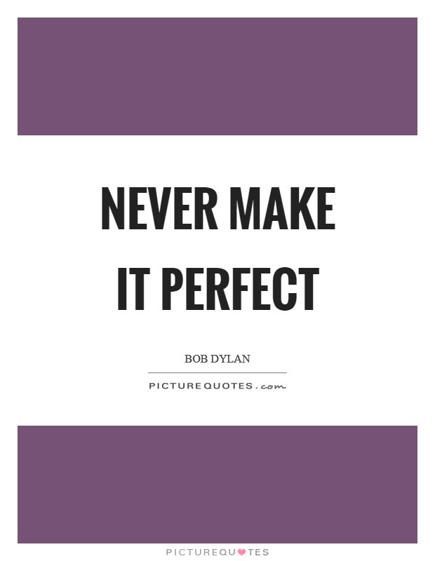 Never make it perfect Picture Quote #1