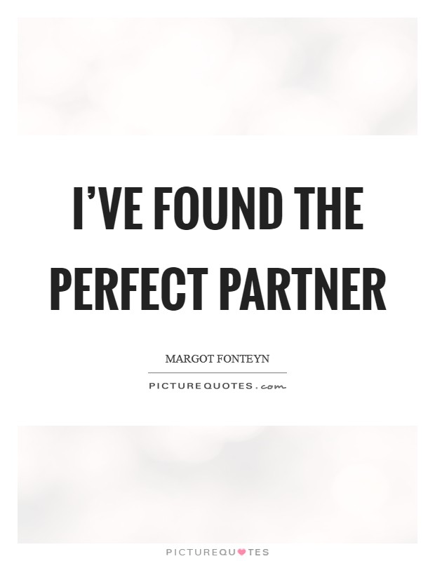 I've found the perfect partner Picture Quote #1