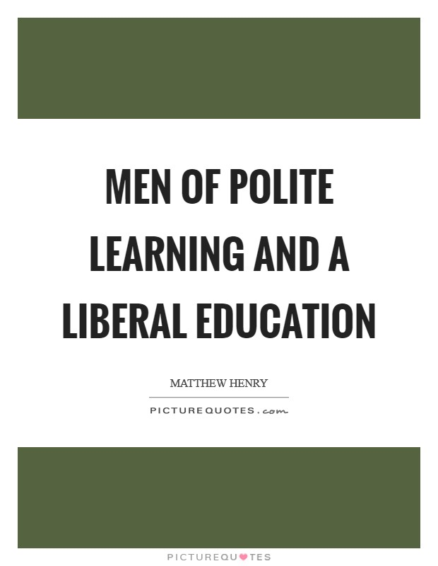 Men of polite learning and a liberal education Picture Quote #1