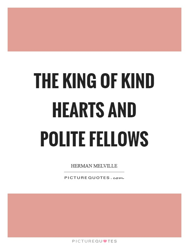 The king of kind hearts and polite fellows Picture Quote #1