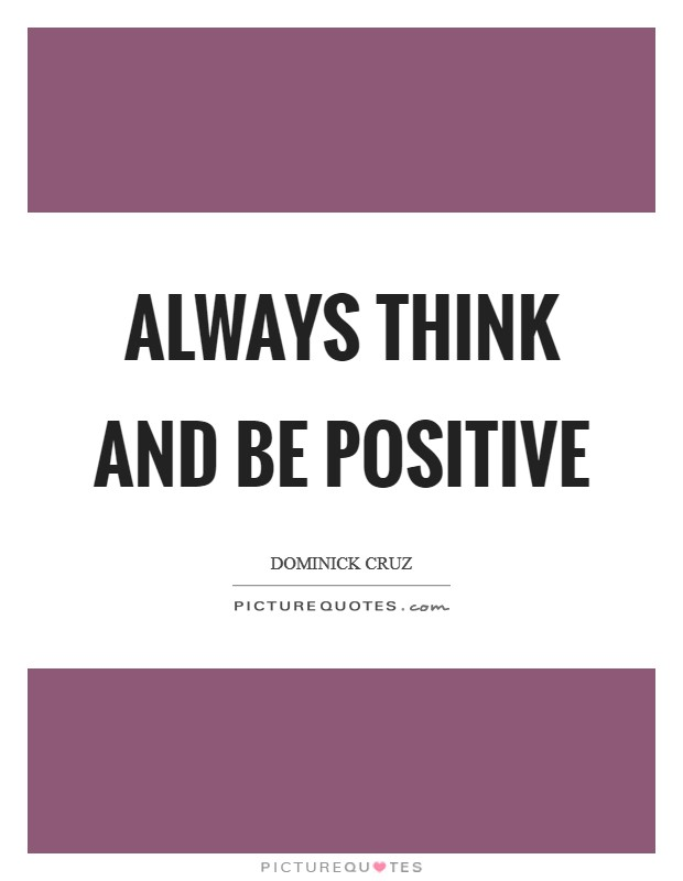 Always think and be positive Picture Quote #1
