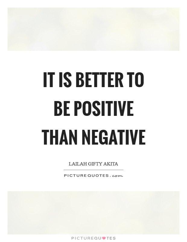It is better to be positive than negative Picture Quote #1