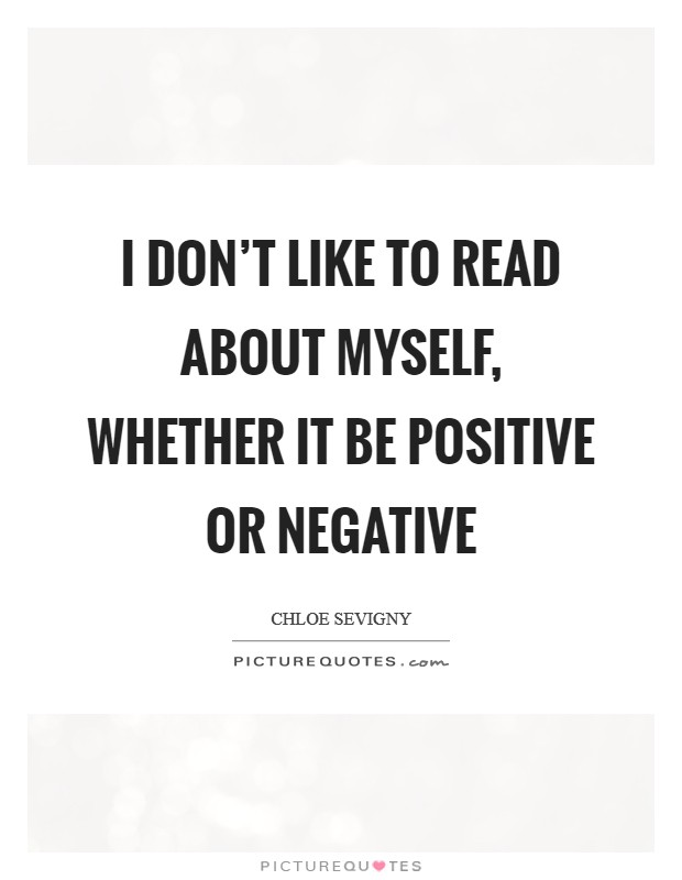I don't like to read about myself, whether it be positive or negative Picture Quote #1