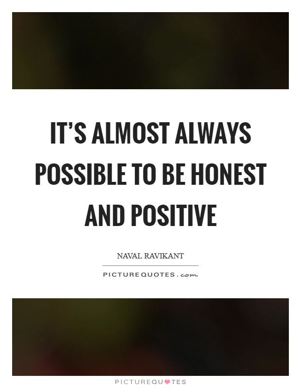 It's almost always possible to be honest and positive Picture Quote #1