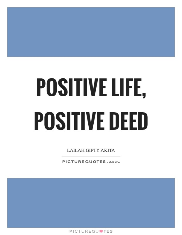Positive life, positive deed Picture Quote #1