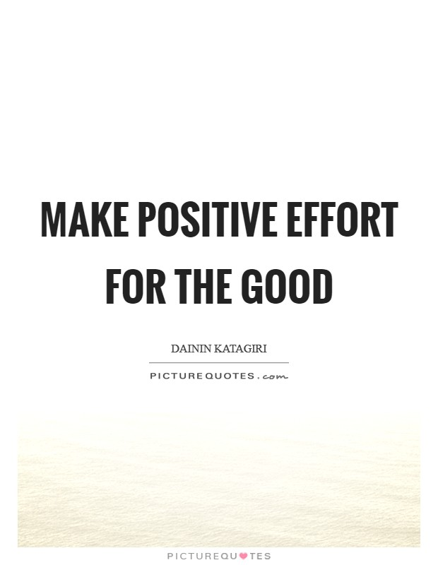 Make positive effort for the good Picture Quote #1