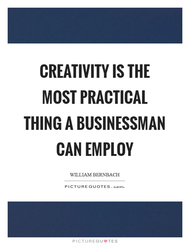 Creativity is the most practical thing a businessman can employ Picture Quote #1