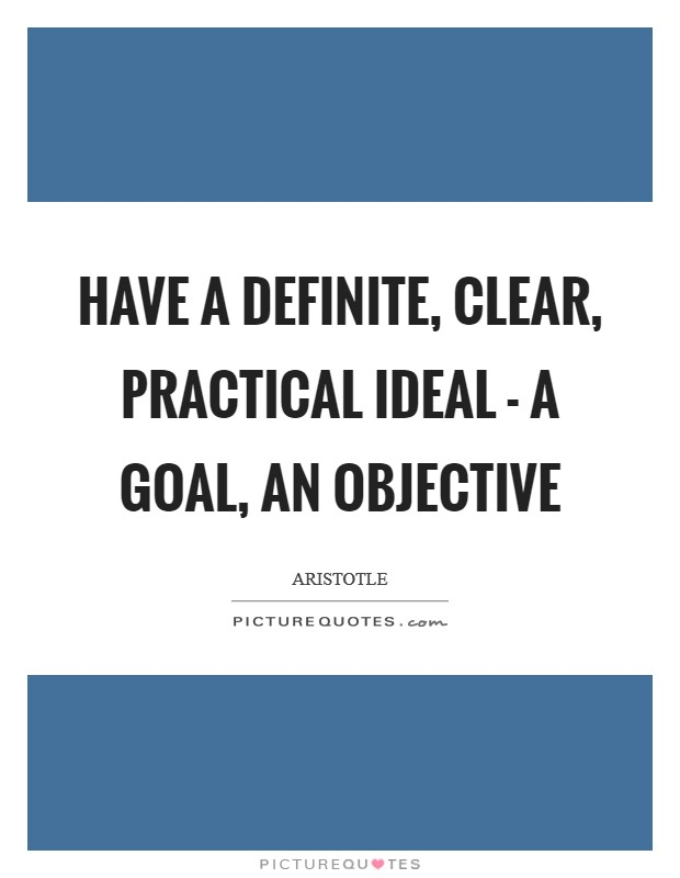 Have a definite, clear, practical ideal - a goal, an objective Picture Quote #1