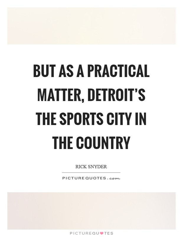 But as a practical matter, Detroit's the sports city in the country Picture Quote #1