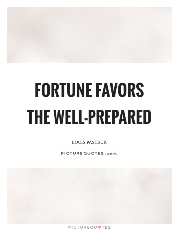 Fortune favors the well-prepared Picture Quote #1