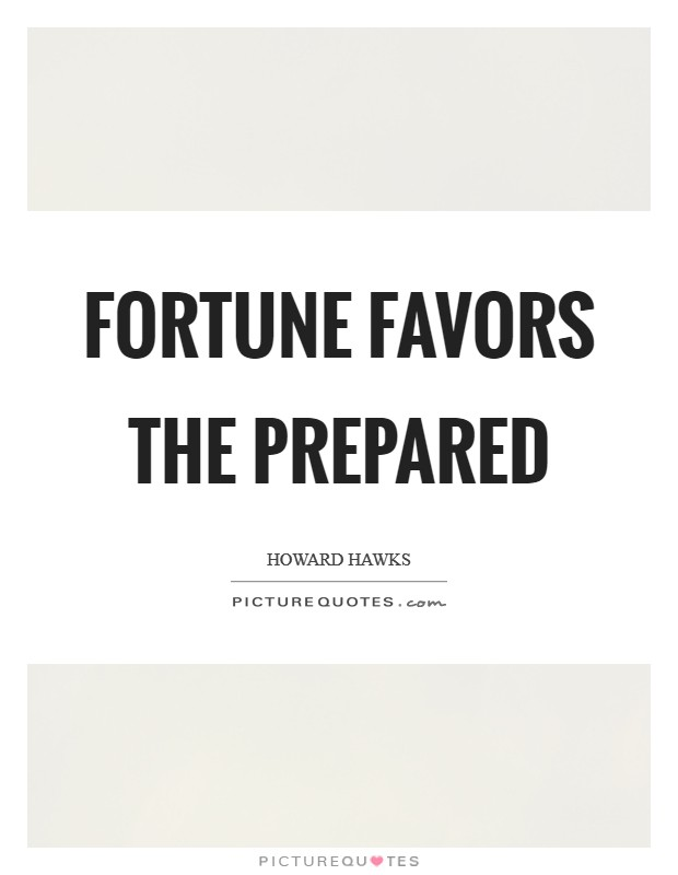 Fortune favors the prepared Picture Quote #1