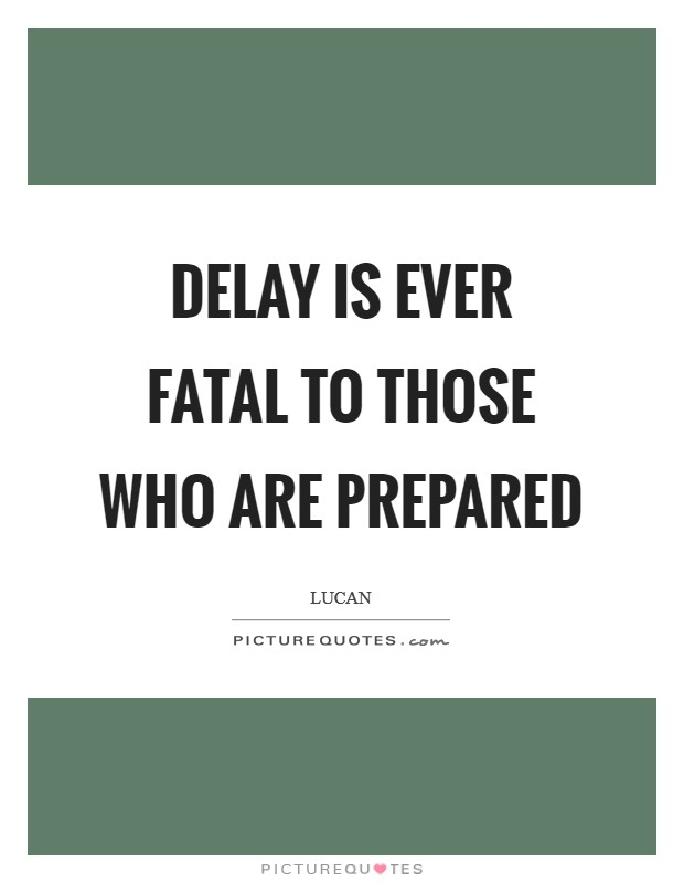 Delay is ever fatal to those who are prepared Picture Quote #1