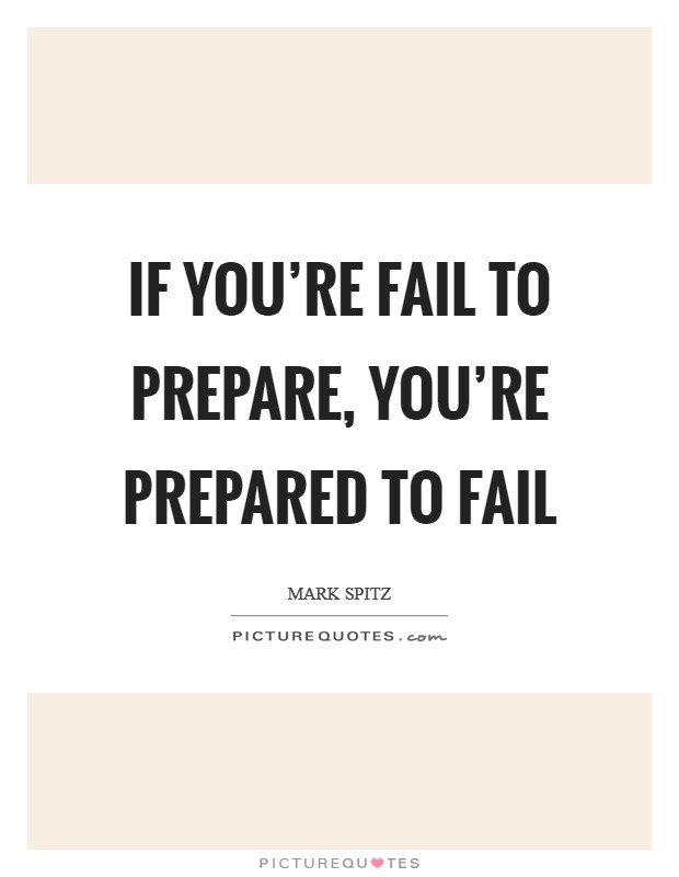 If you're fail to prepare, you're prepared to fail Picture Quote #1
