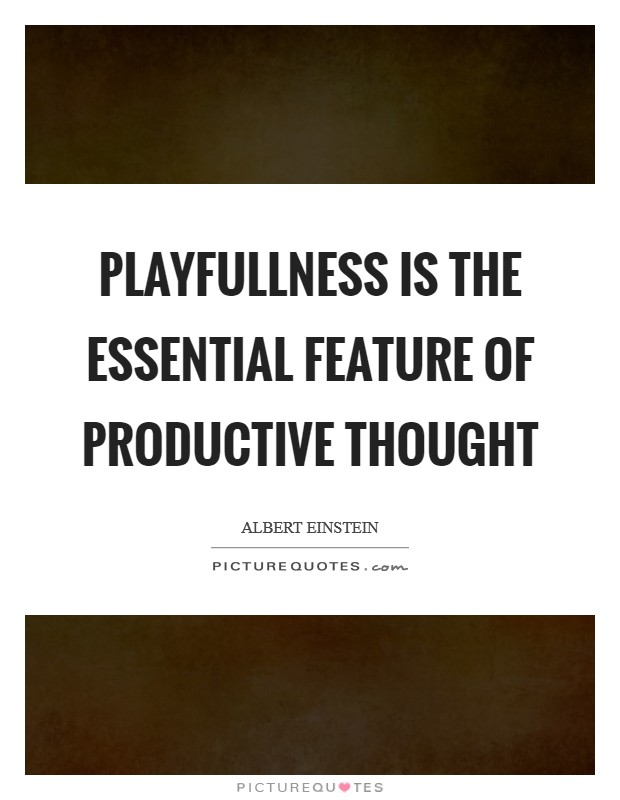 Playfullness is the essential feature of productive thought Picture Quote #1