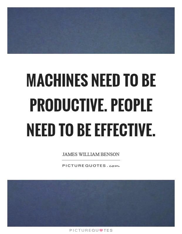 Machines Need to be Productive. People Need to be Effective Picture Quote #1