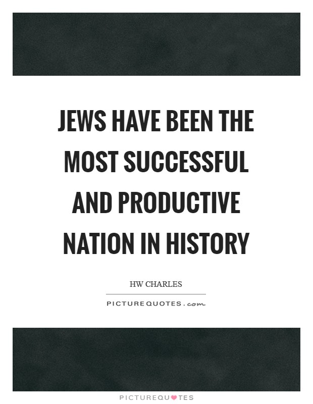 Jews have been the most successful and productive nation in history Picture Quote #1