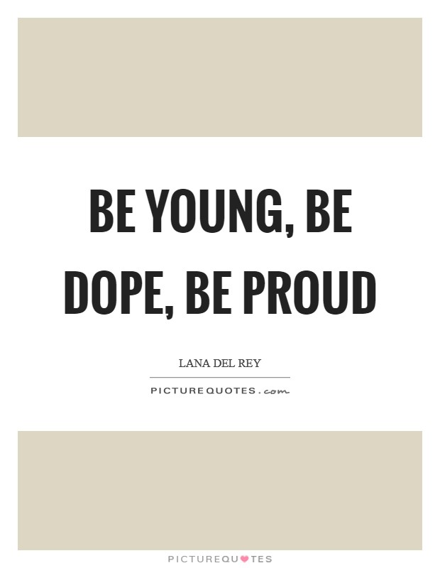 Be Young, Be Dope, Be Proud Picture Quote #1