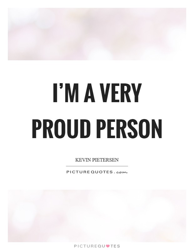I'm a very proud person Picture Quote #1