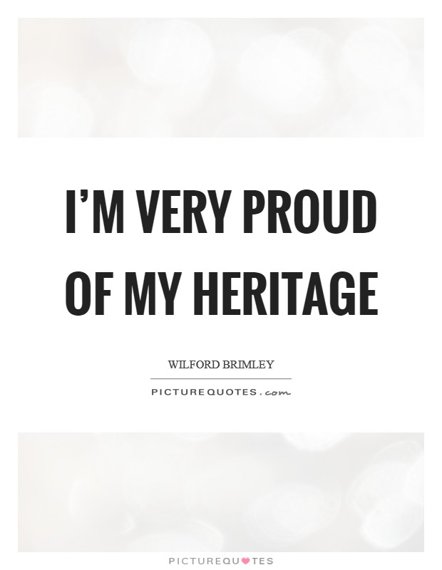 I'm very proud of my heritage Picture Quote #1