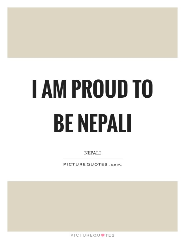 I am proud to be Nepali Picture Quote #1