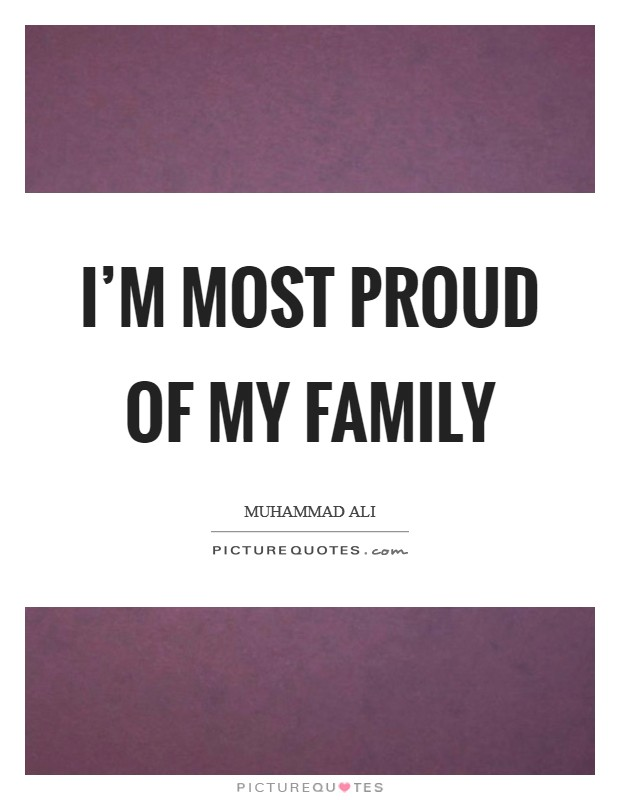I'm most proud of my family Picture Quote #1