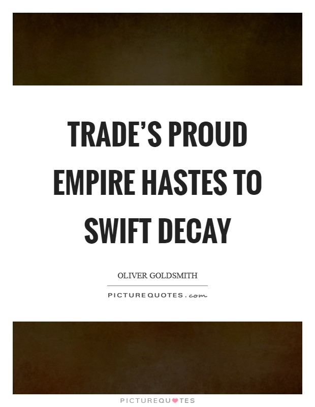Trade's proud empire hastes to swift decay Picture Quote #1