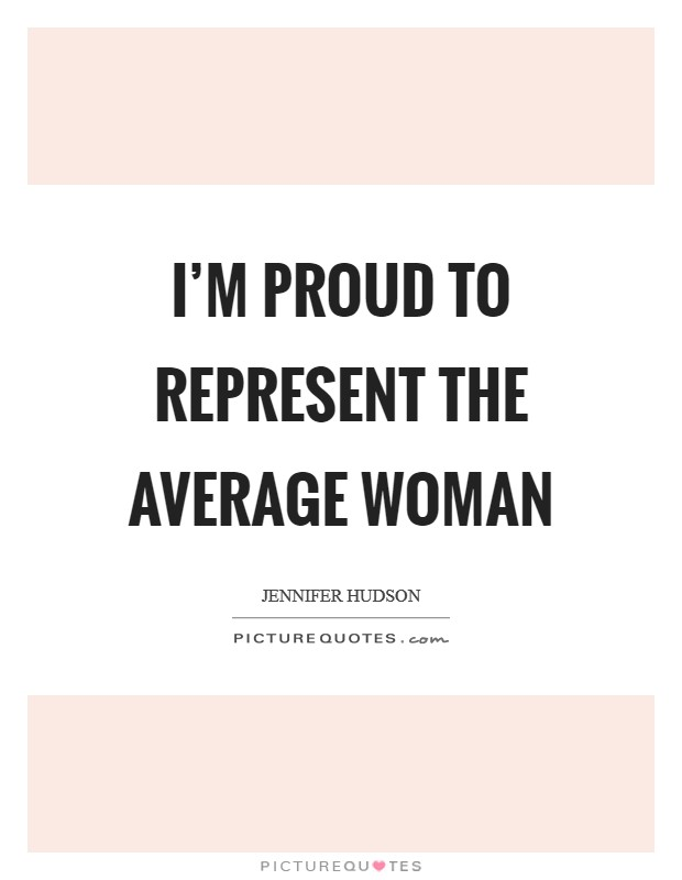 I'm proud to represent the average woman Picture Quote #1