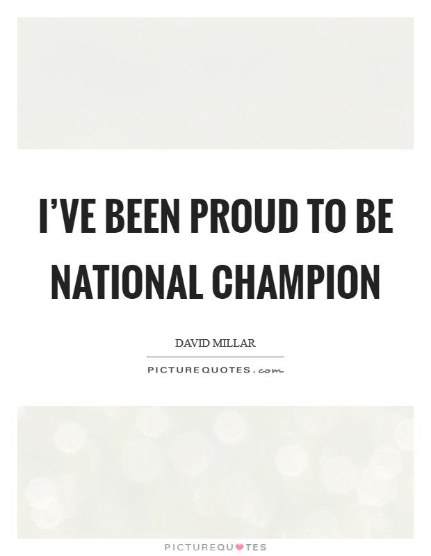 I've been proud to be national champion Picture Quote #1