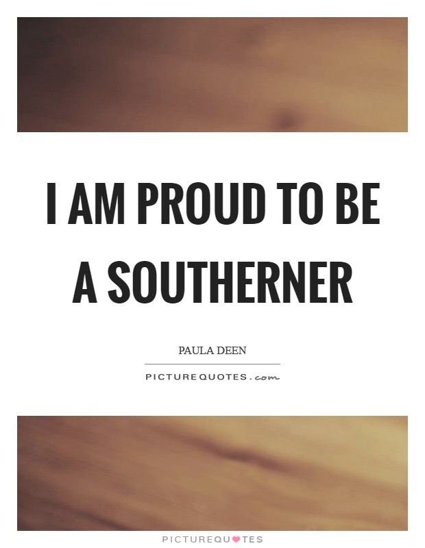 I am proud to be a Southerner Picture Quote #1
