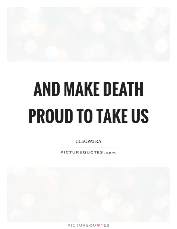 And make death proud to take us Picture Quote #1