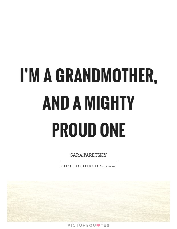 I'm a grandmother, and a mighty proud one Picture Quote #1