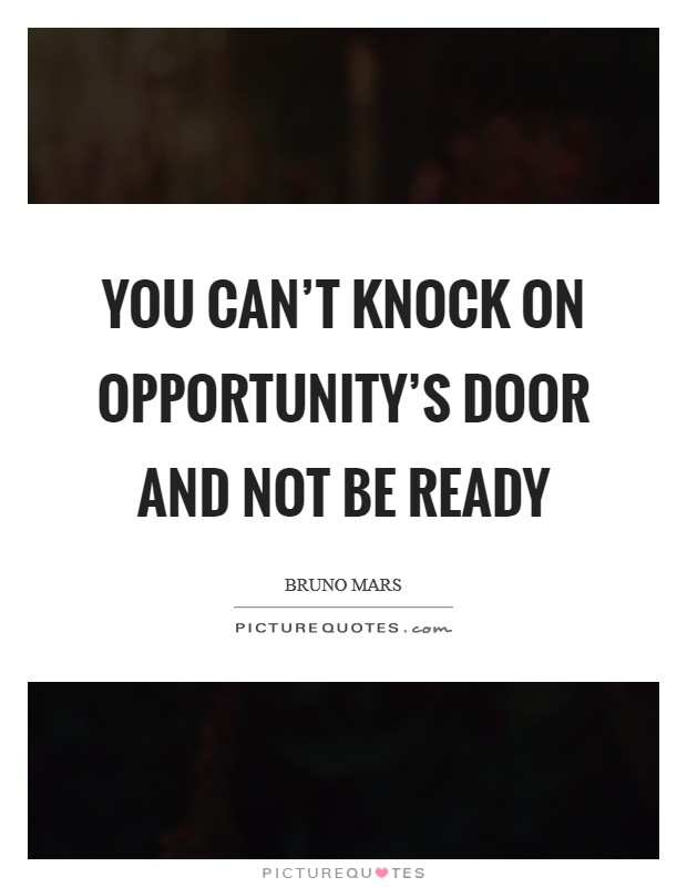 You can't knock on opportunity's door and not be ready Picture Quote #1