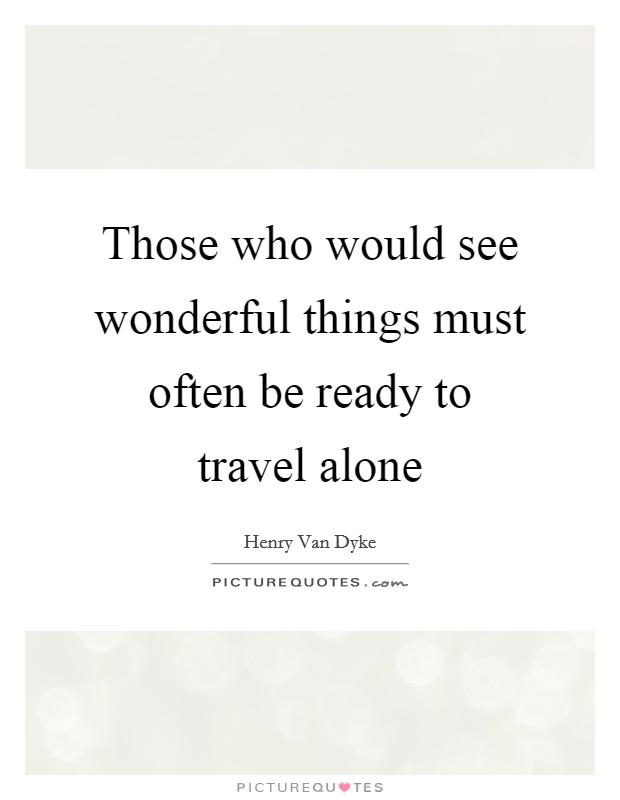 Travel Alone Quotes Travel Alone Quotes & Sayings  Travel Alone Picture Quotes