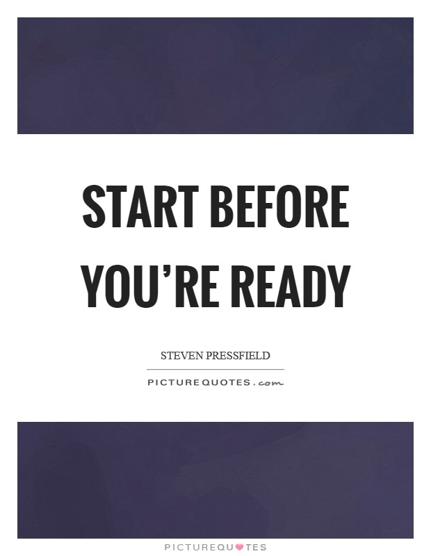 Start before you're ready Picture Quote #1